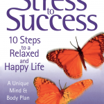 From Stress to Success: 10 Steps to a Relaxed and Happy Life: a unique mind and body plan