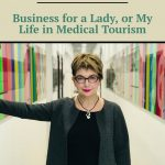 Business for a Lady, or My Life in Medical Tourism